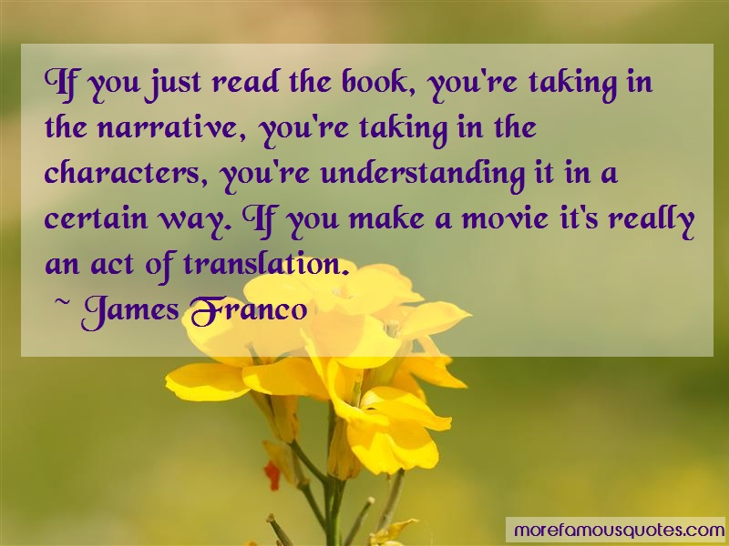 James Franco Quotes: If you just read the book youre taking