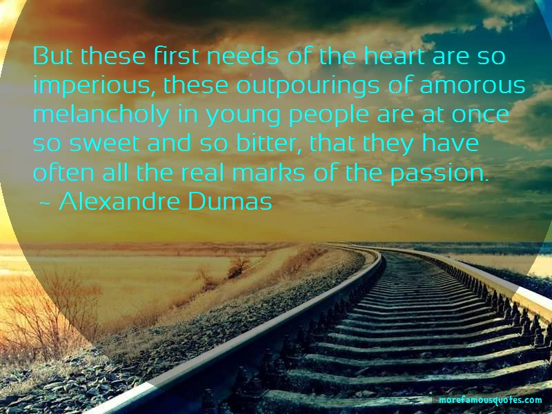 Alexandre Dumas Quotes: But these first needs of the heart are
