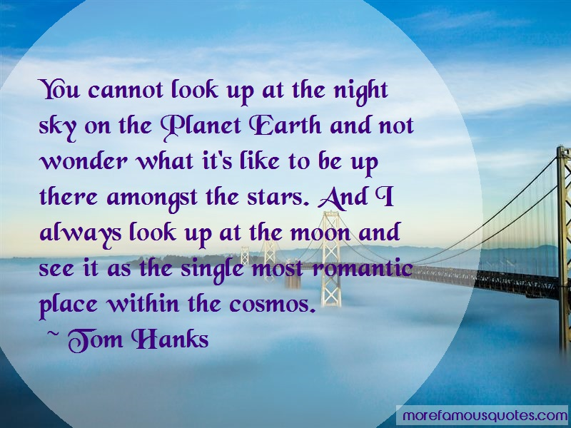 Tom Hanks Quotes: You cannot look up at the night sky on