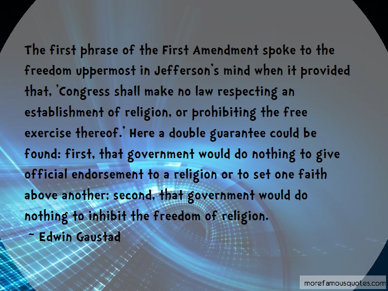Edwin Gaustad Quotes: The First Phrase Of The First Amendment