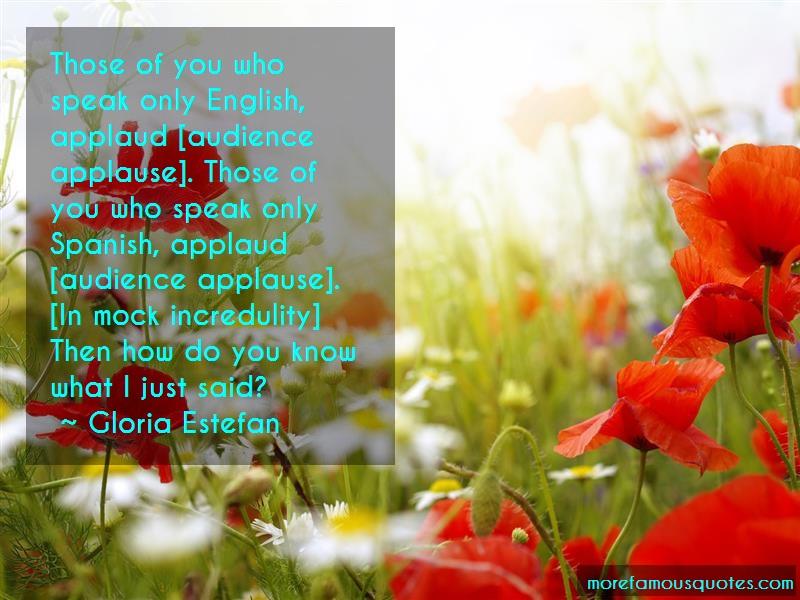 Gloria Estefan Quotes: Those of you who speak only english