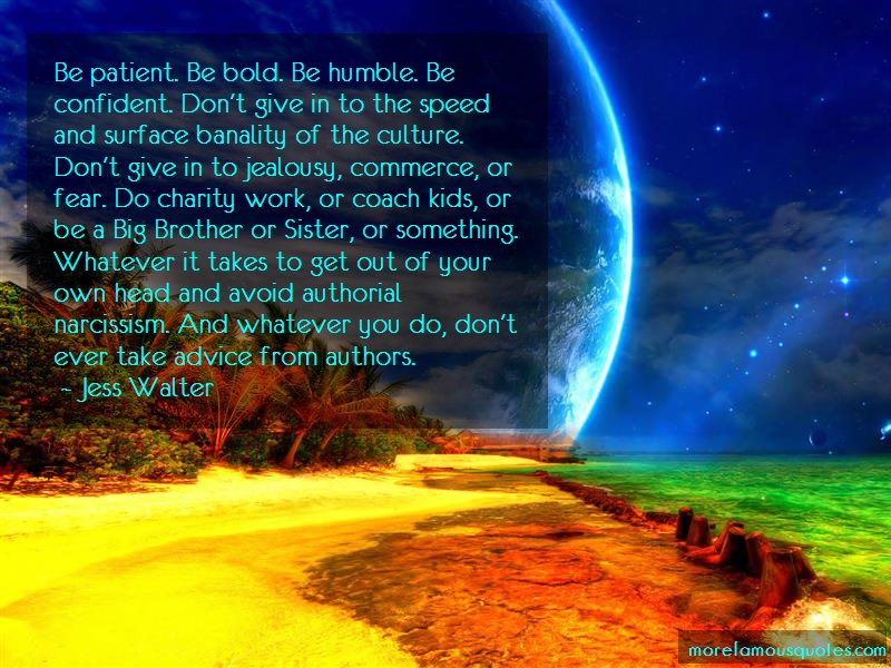 Jess Walter Quotes: Be patient be bold be humble be