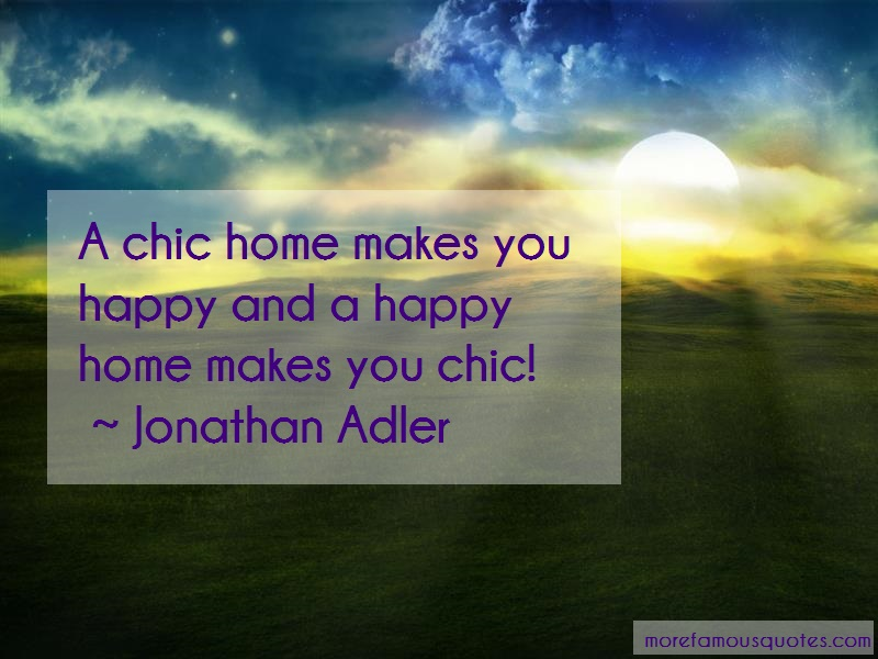 Jonathan Adler Quotes: A Chic Home Makes You Happy And A Happy