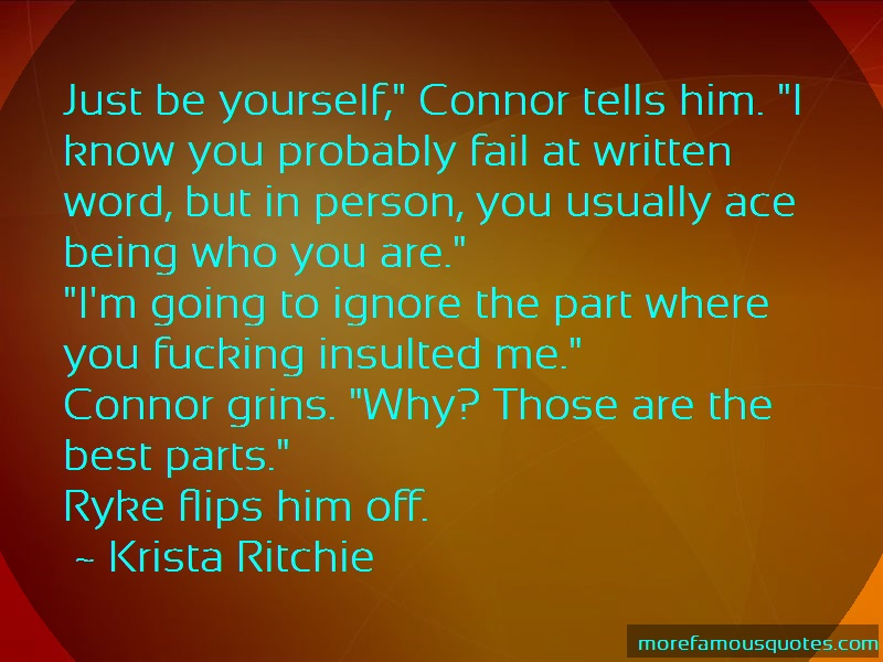 Krista Ritchie Quotes: Just be yourself connor tells him i know
