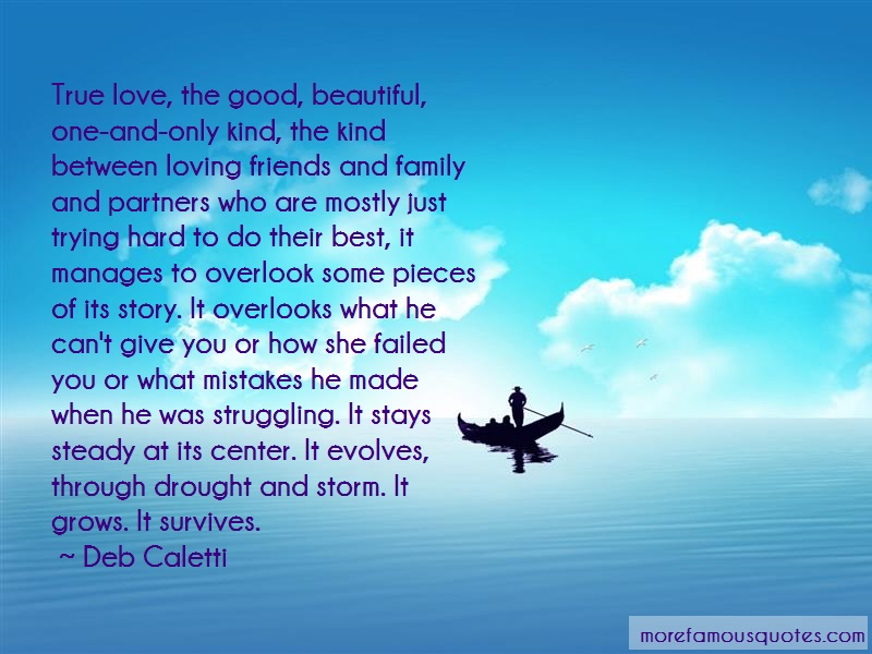Deb Caletti Quotes: True love the good beautiful one and