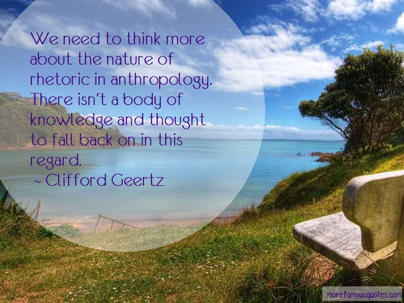 Clifford Geertz Quotes: We need to think more about the nature