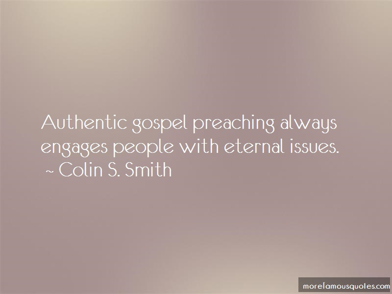 Colin S. Smith Quotes: Authentic gospel preaching always