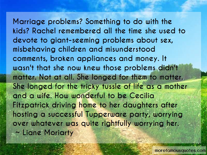 Liane Moriarty Quotes: Marriage Problems Something To Do With