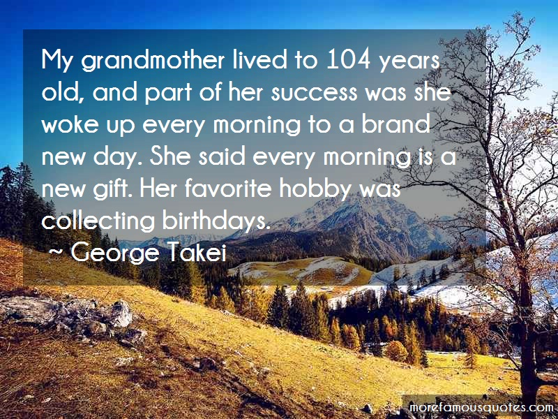 George Takei Quotes: My Grandmother Lived To 104 Years Old