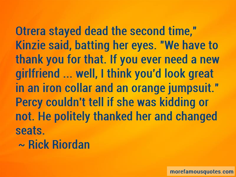 Rick Riordan Quotes: Otrera stayed dead the second time