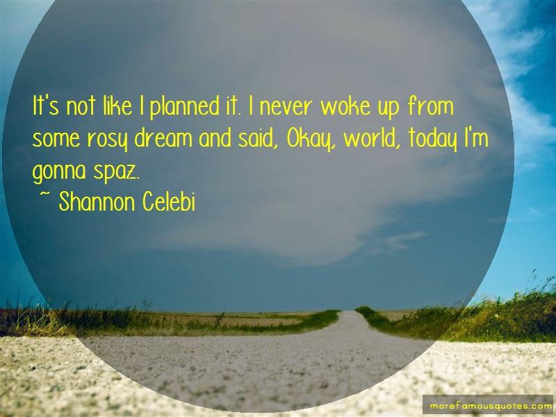 Shannon Celebi Quotes: Its Not Like I Planned It I Never Woke