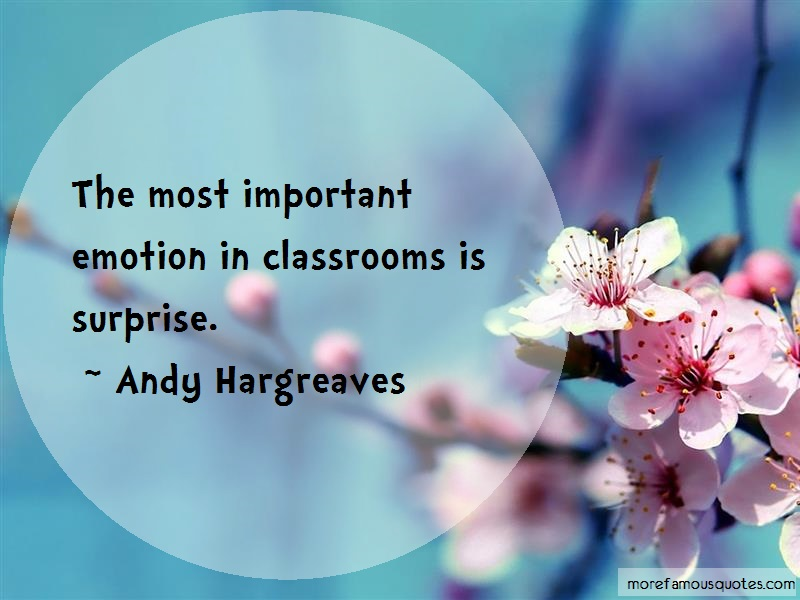 Andy Hargreaves Quotes: The most important emotion in classrooms