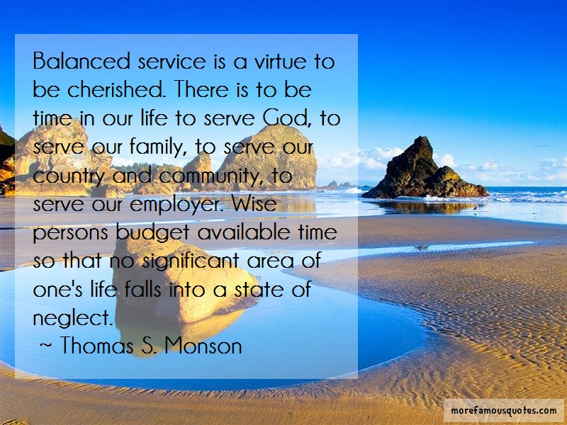 Thomas S. Monson Quotes: Balanced service is a virtue to be