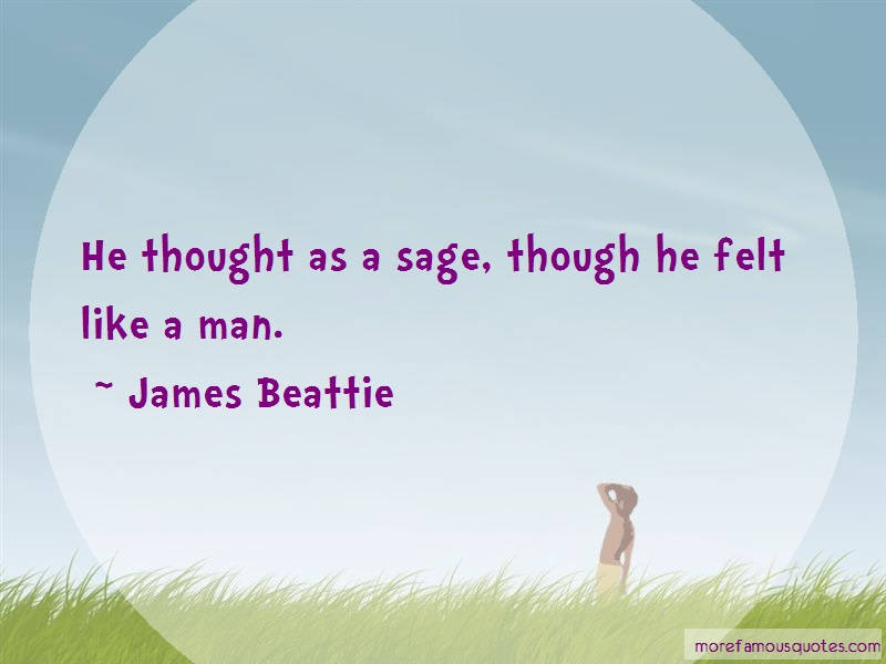 James Beattie Quotes: He Thought As A Sage Though He Felt Like