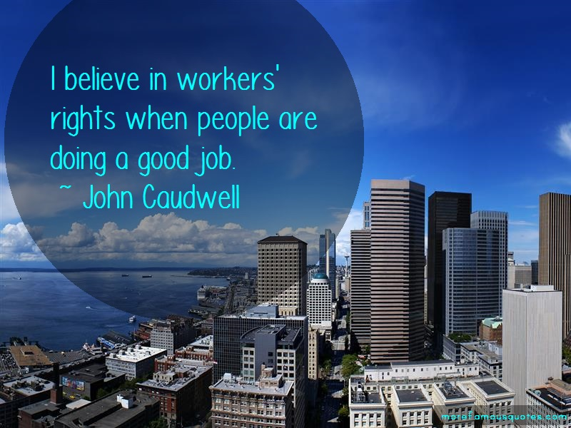 John Caudwell Quotes: I believe in workers rights when people