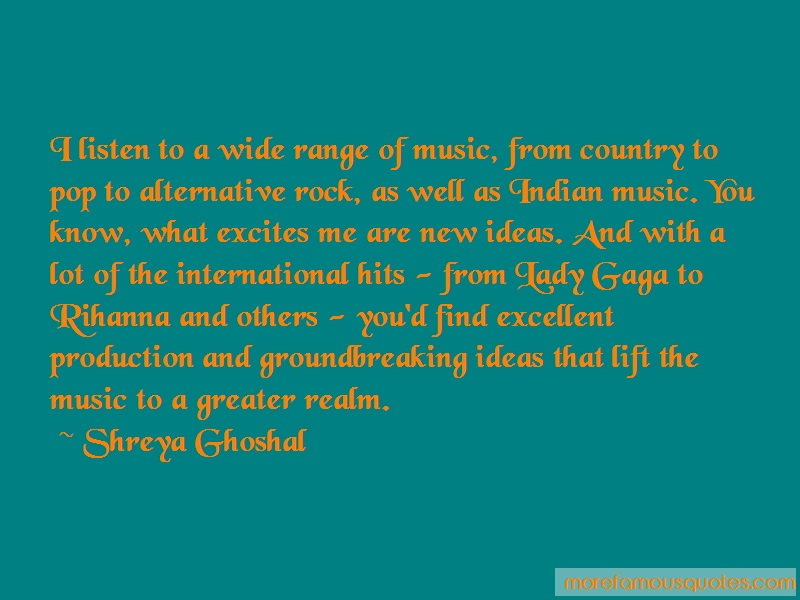 Shreya Ghoshal Quotes: I listen to a wide range of music from