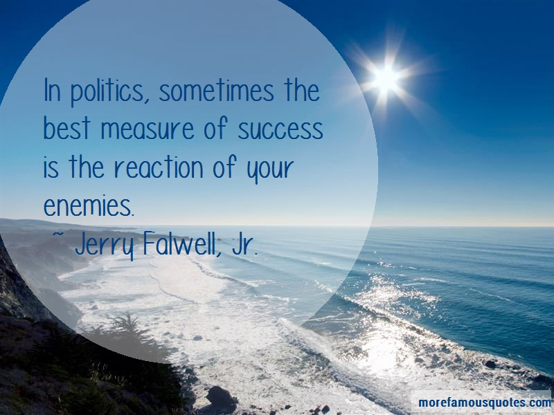 Jerry Falwell, Jr. Quotes: In politics sometimes the best measure