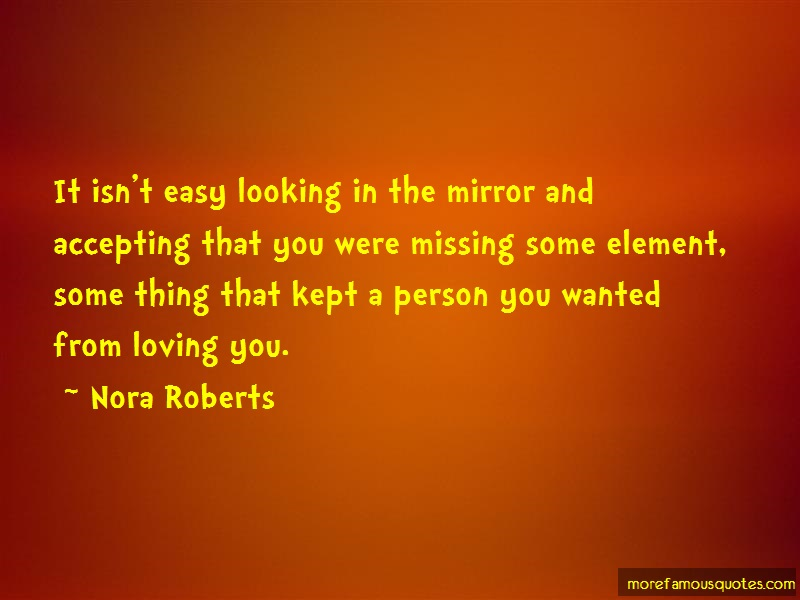 Nora Roberts Quotes: It Isnt Easy Looking In The Mirror And