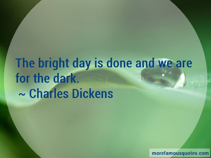 Charles Dickens Quotes: The Bright Day Is Done And We Are For