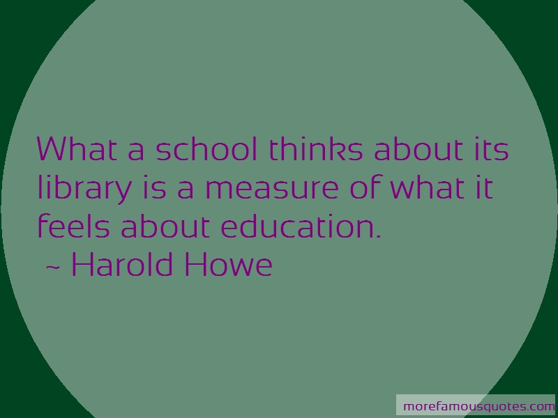 Harold Howe Quotes: What a school thinks about its library