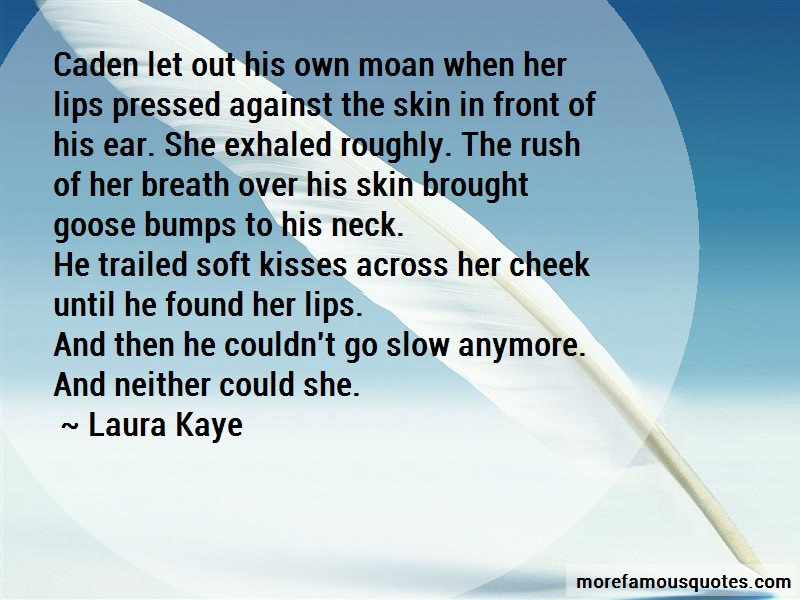 Laura Kaye Quotes: Caden let out his own moan when her lips