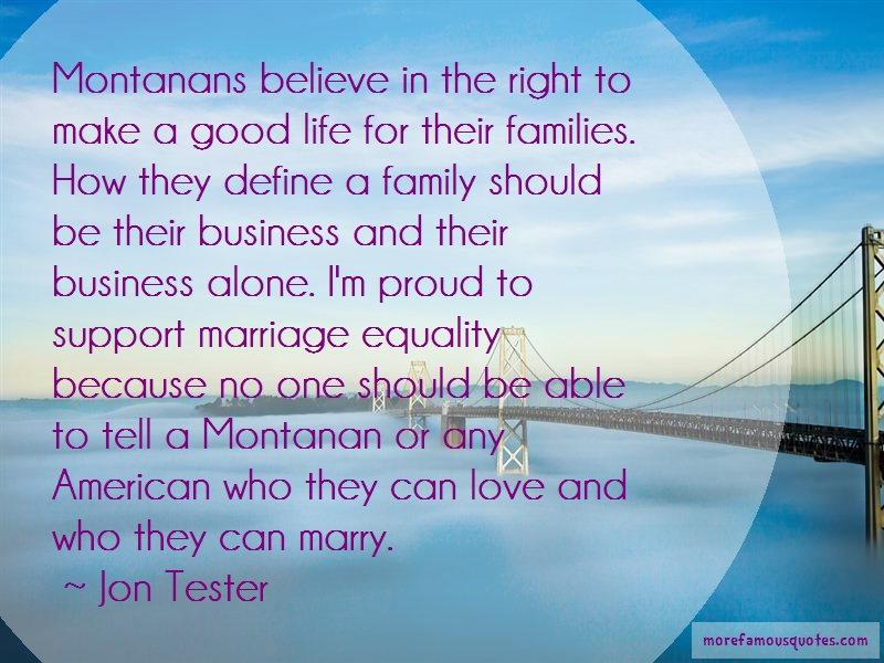 Jon Tester Quotes: Montanans believe in the right to make a