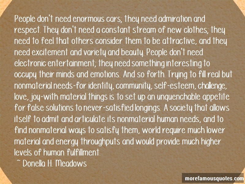 Donella H. Meadows Quotes: People dont need enormous cars they need