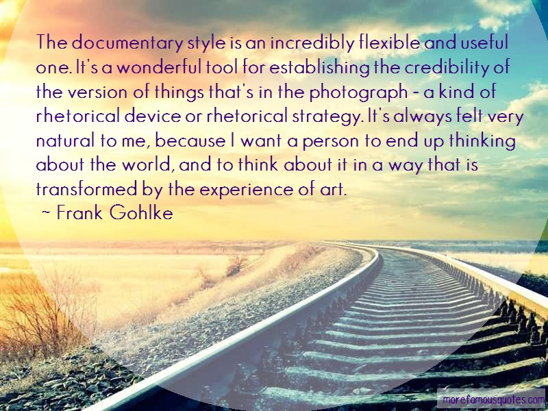 Frank Gohlke Quotes: The Documentary Style Is An Incredibly