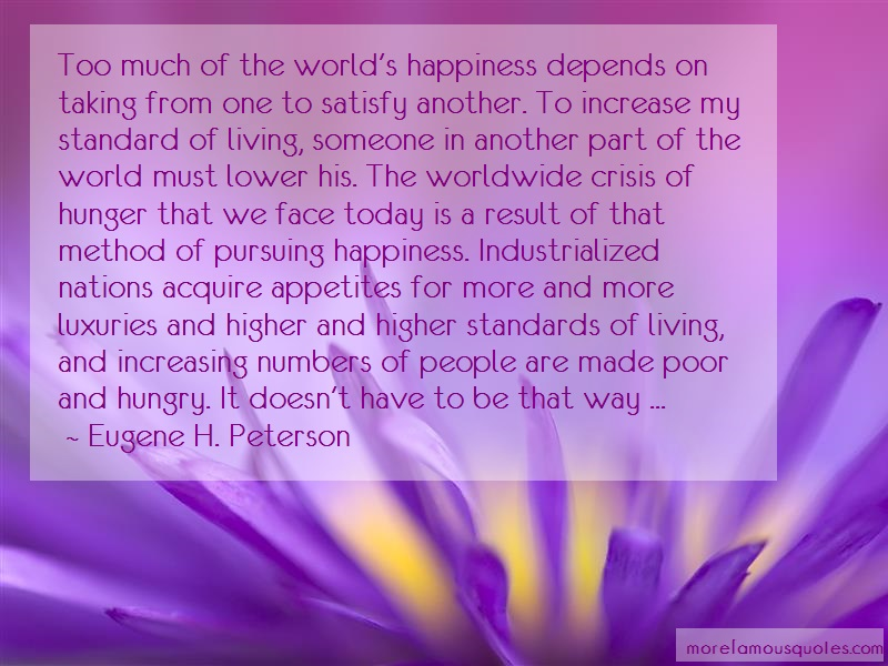 Eugene H. Peterson Quotes: Too much of the worlds happiness depends