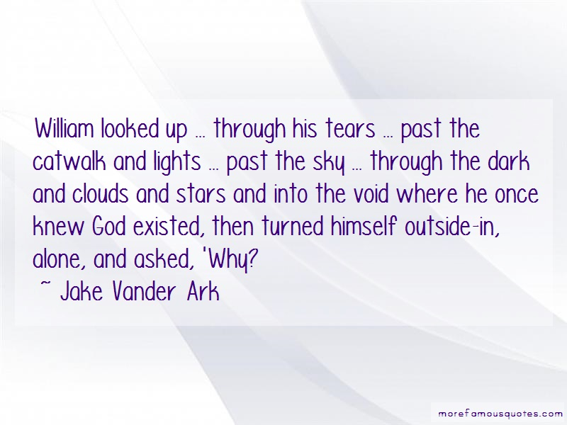 Jake Vander Ark Quotes: William looked up through his tears past