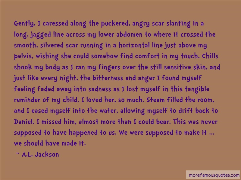 A.L. Jackson Quotes: Gently I Caressed Along The Puckered