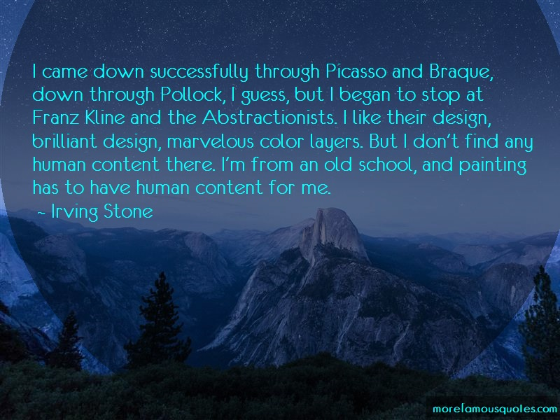 Irving Stone Quotes: I came down successfully through picasso