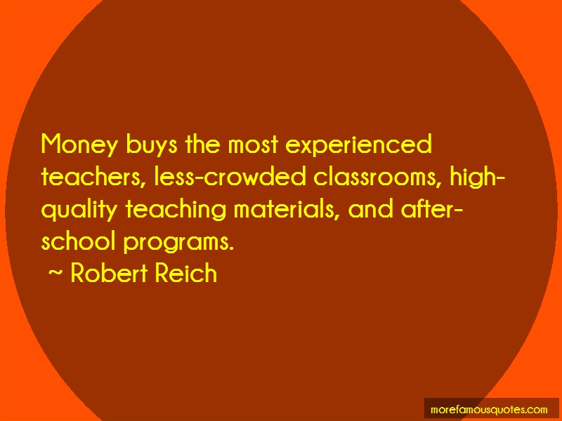 Robert Reich Quotes: Money buys the most experienced teachers