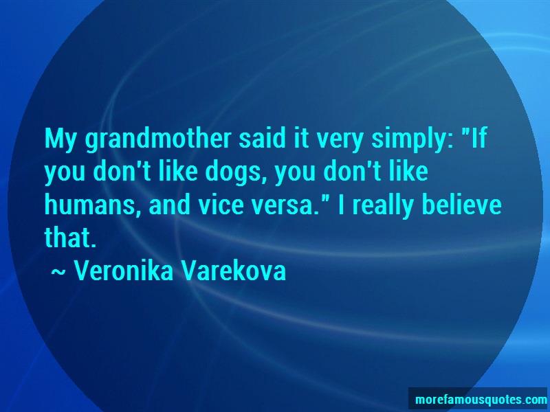 Veronika Varekova Quotes: My grandmother said it very simply if