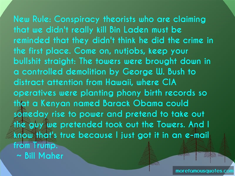 Bill Maher Quotes: New Rule Conspiracy Theorists Who Are