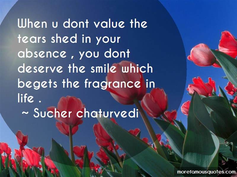 Sucher Chaturvedi Quotes: When u dont value the tears shed in your