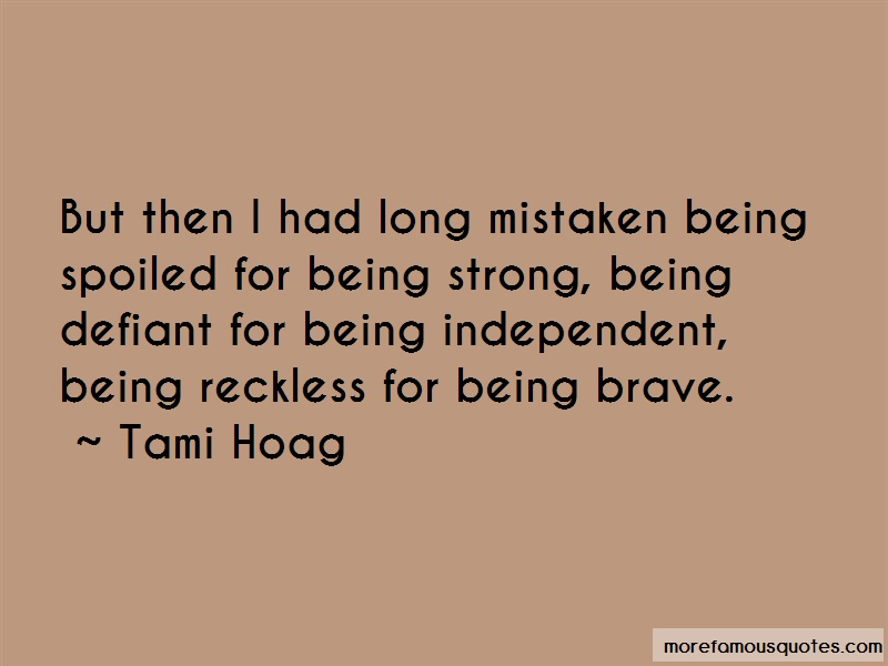 Tami Hoag Quotes: But then i had long mistaken being