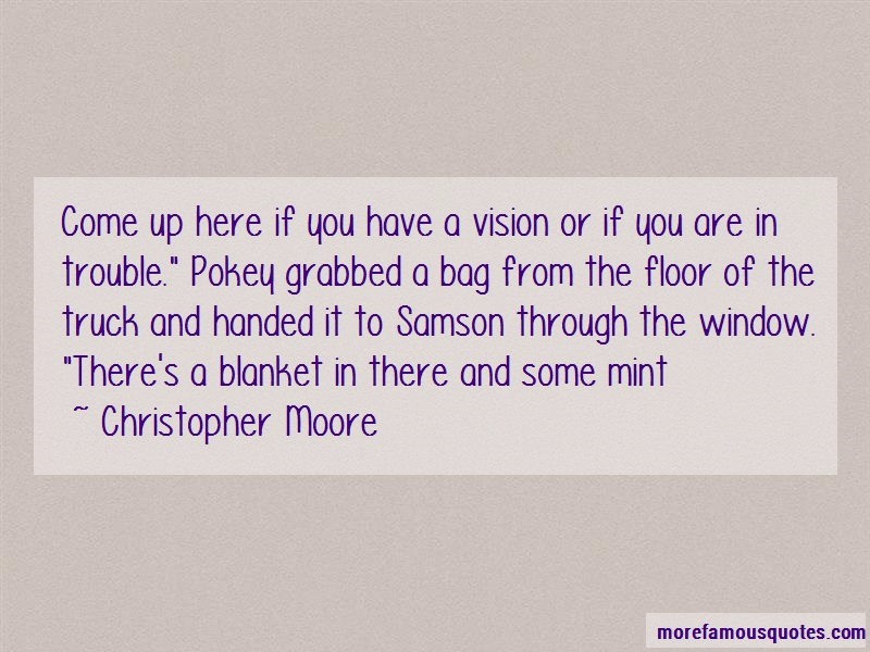 Christopher Moore Quotes: Come up here if you have a vision or if