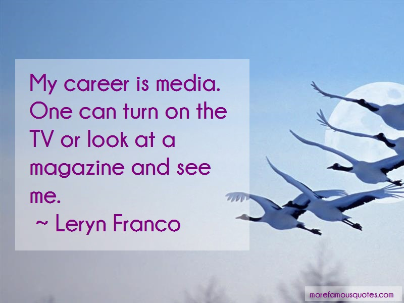 Leryn Franco Quotes: My Career Is Media One Can Turn On The
