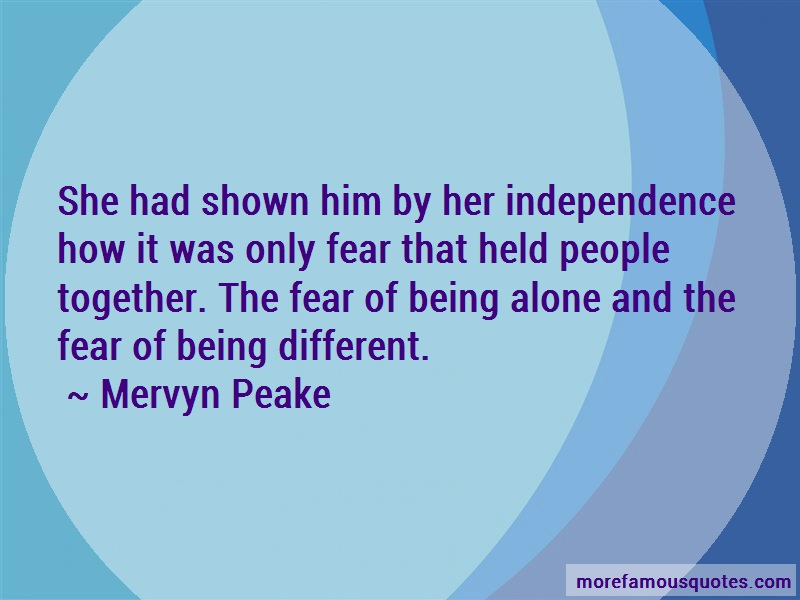 Mervyn Peake Quotes: She had shown him by her independence