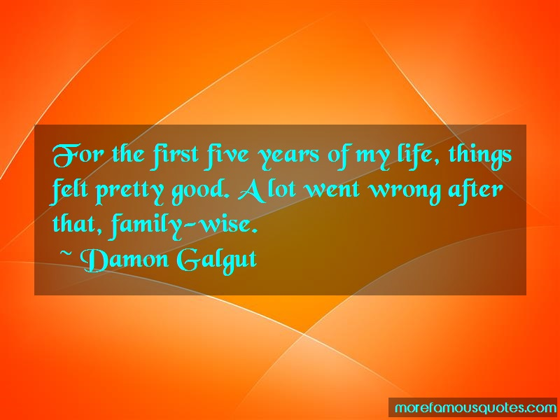 Damon Galgut Quotes: For the first five years of my life
