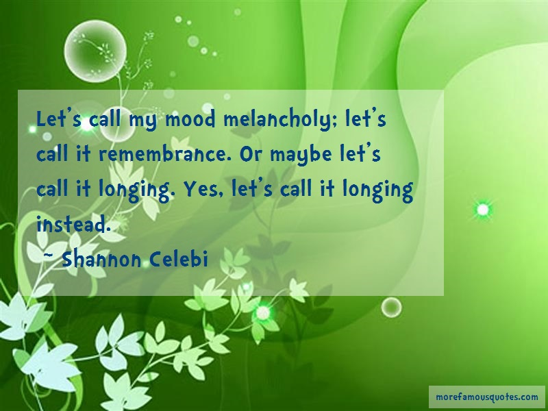 Shannon Celebi Quotes: Lets Call My Mood Melancholy Lets Call