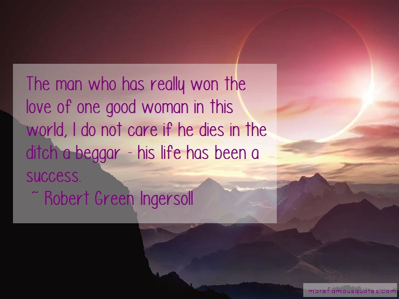 Robert Green Ingersoll Quotes: The Man Who Has Really Won The Love Of
