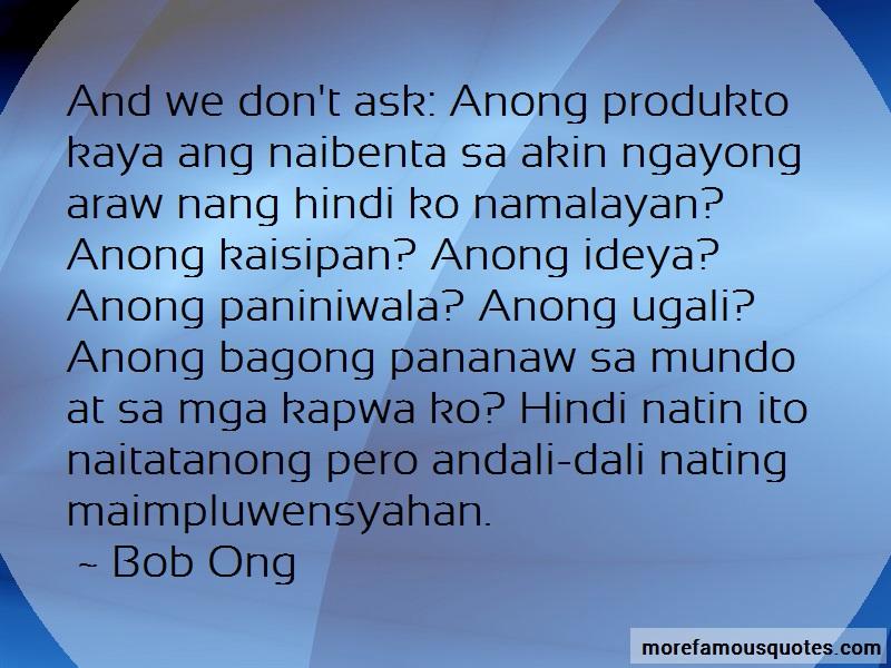 Bob Ong Quotes: And We Dont Ask Anong Produkto Kaya Ang