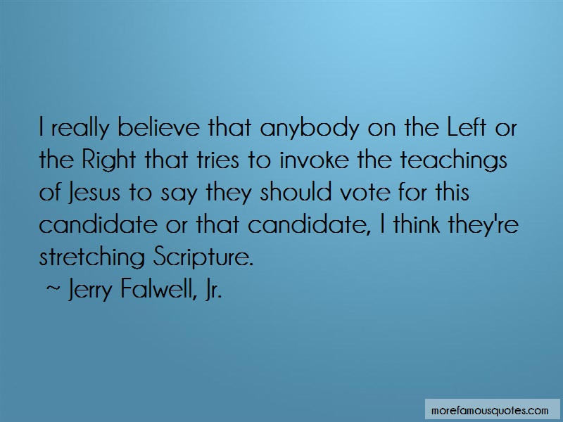 Jerry Falwell, Jr. Quotes: I really believe that anybody on the