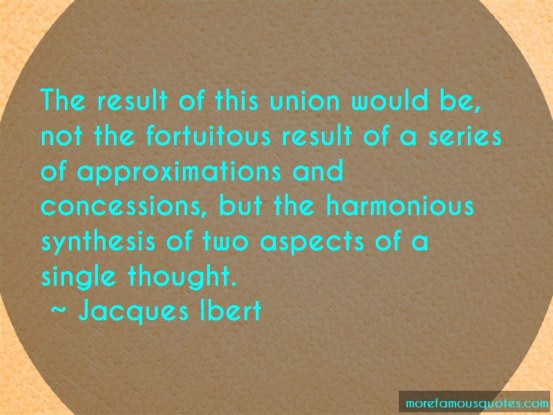 Jacques Ibert Quotes: The Result Of This Union Would Be Not