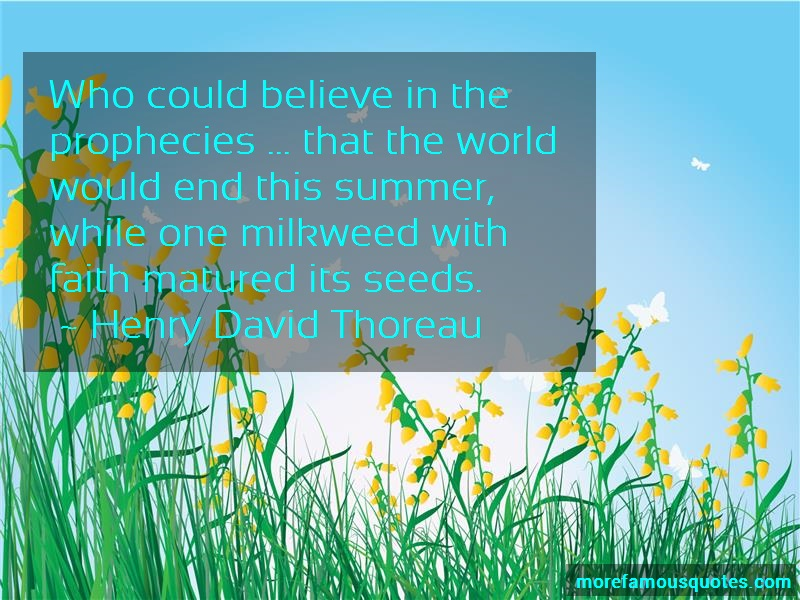 Henry David Thoreau Quotes: Who could believe in the prophecies that