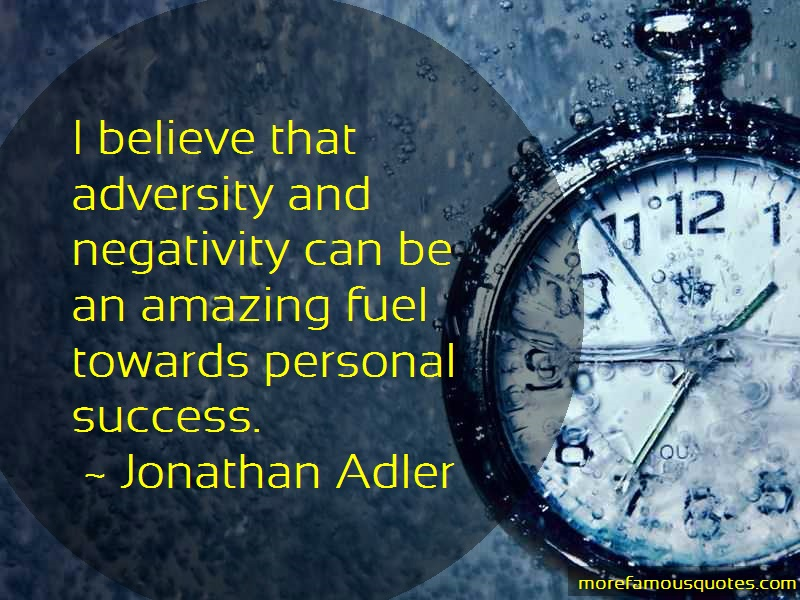 Jonathan Adler Quotes: I Believe That Adversity And Negativity
