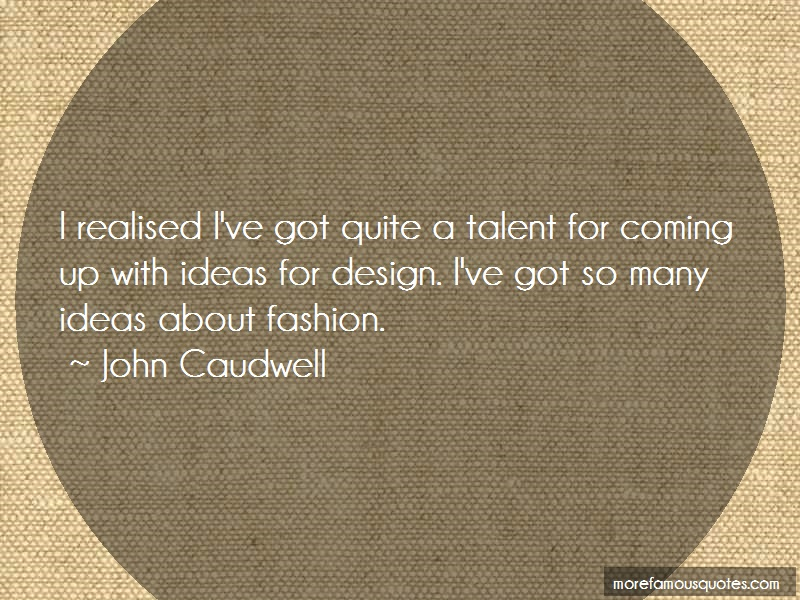 John Caudwell Quotes: I Realised Ive Got Quite A Talent For