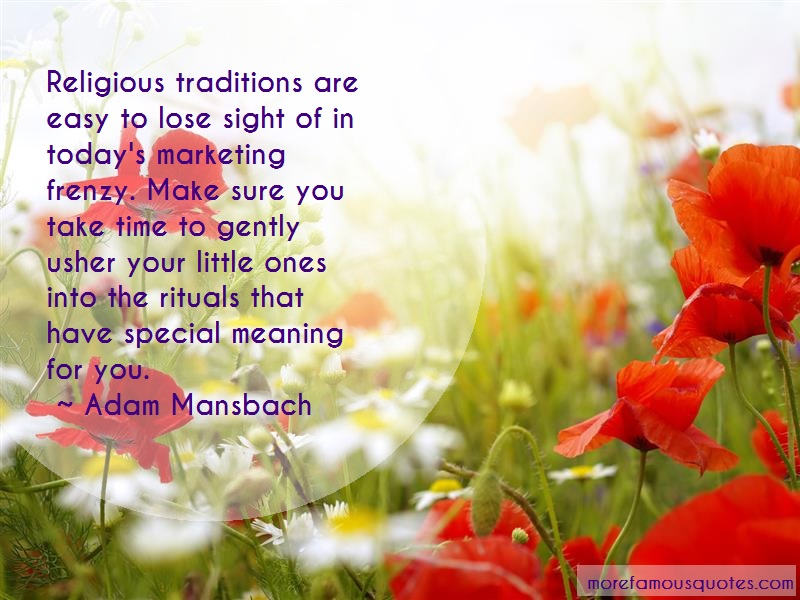 Adam Mansbach Quotes: Religious traditions are easy to lose